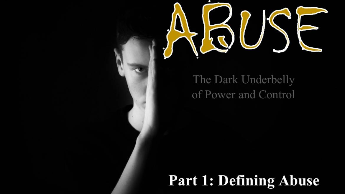 Abuse: The dark underbelly of power and control- PART 1