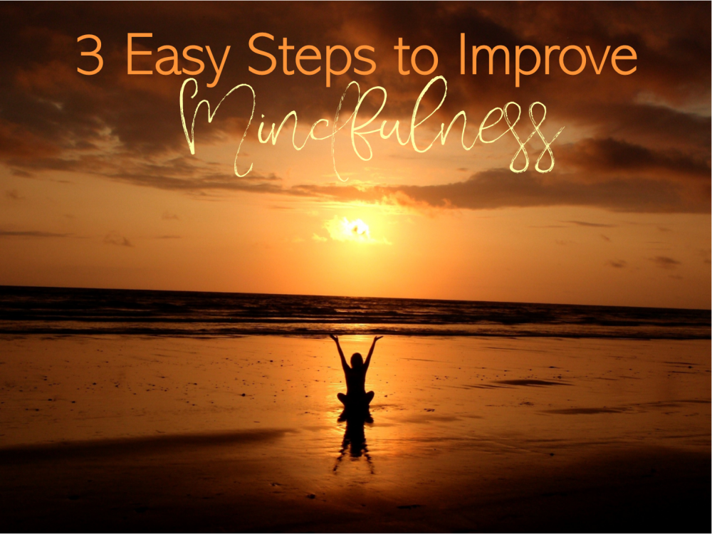 3 Easy Steps to Improve Mindfulness