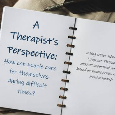 A Therapist's Perspective: How can people care for themselves during challenging times?