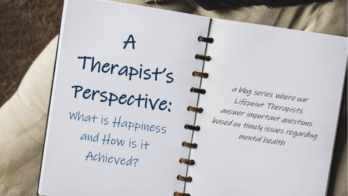 A Therapist's Perspective: What is Happiness and How is it Achieved?