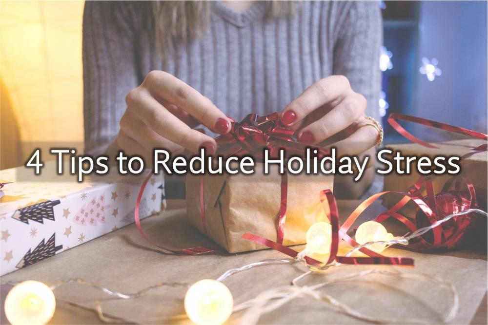 4 Tips to Reduce Holiday Stress